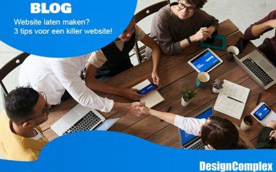 Website laten maken? 3 tips voor een killer website!